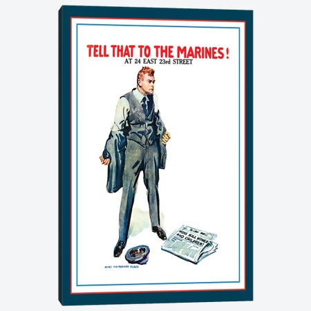 Tell That To The Marines! WWI U.S. Propaganda Poster, 1917 Canvas Print #VAC2048} by Vintage Apple Collection Art Print