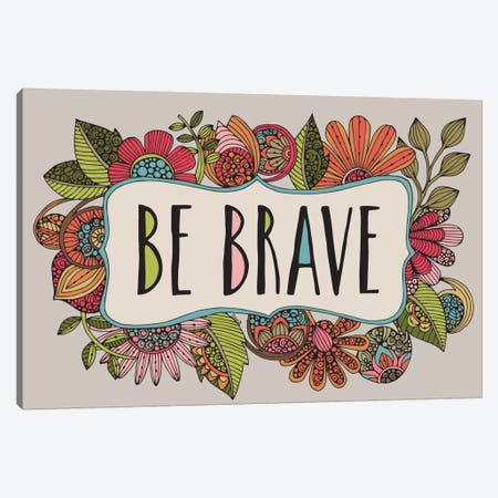 Be Brave Canvas Print #VAL13} by Valentina Harper Canvas Print