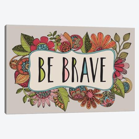 Be Brave Canvas Print #VAL13} by Valentina Harper Canvas Print