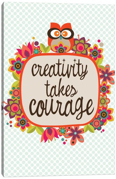 Creativity Takes Courage Canvas Art Print