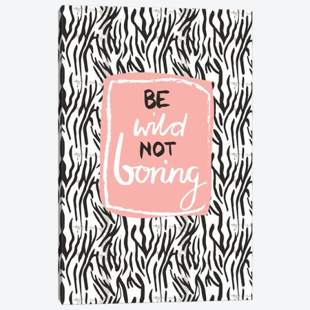 Be Wild Not Boring Canvas Print #VYO12} by Vicky Yorke Canvas Wall Art