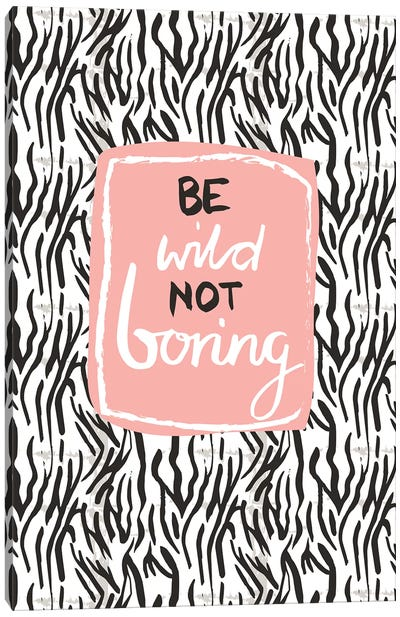 Be Wild Not Boring Canvas Art Print