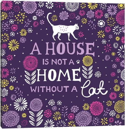 A House Is Not A Home Without A Cat Canvas Art Print