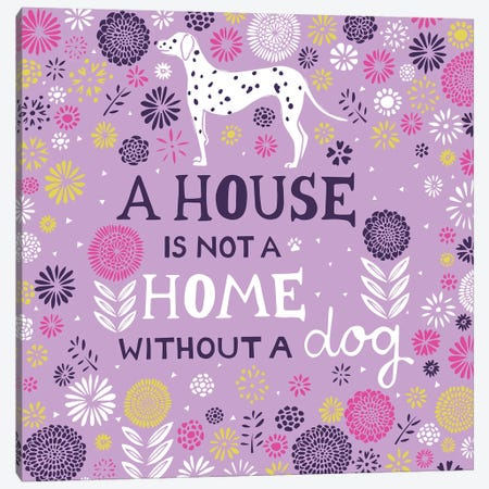 A House Is Not A Home Without A Dog Canvas Print #VYO2} by Vicky Yorke Canvas Wall Art
