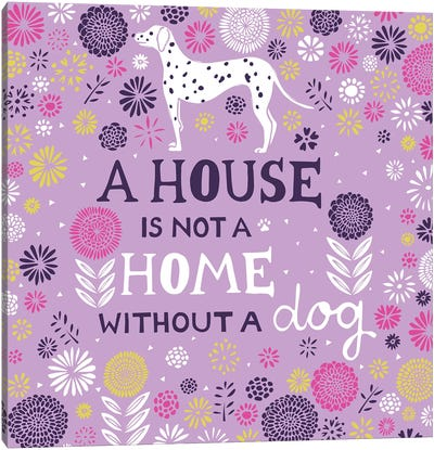 A House Is Not A Home Without A Dog Canvas Art Print
