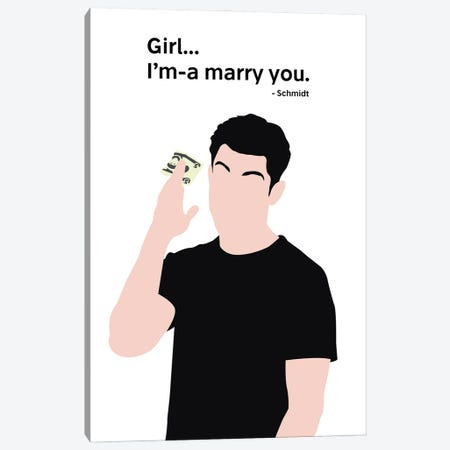 Girl, I'm-A Marry You - New Girl Canvas Print #VYW5} by Very Nice Words Canvas Art