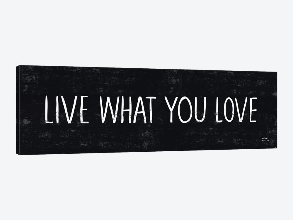 Live What You Love  by Michael Mullan 1-piece Art Print