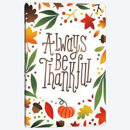 Always Be Thankful Canvas Print #WAC5372} by Michael Mullan Canvas Wall Art