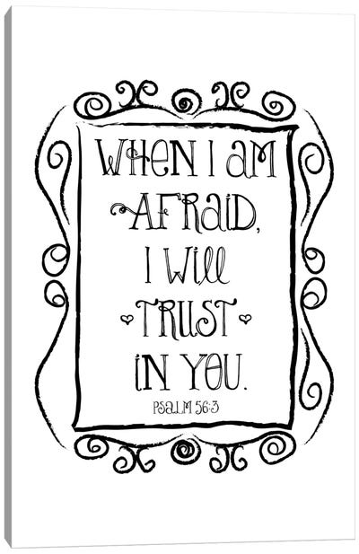 When I Am Afraid - Psalm 56:3 Canvas Art Print